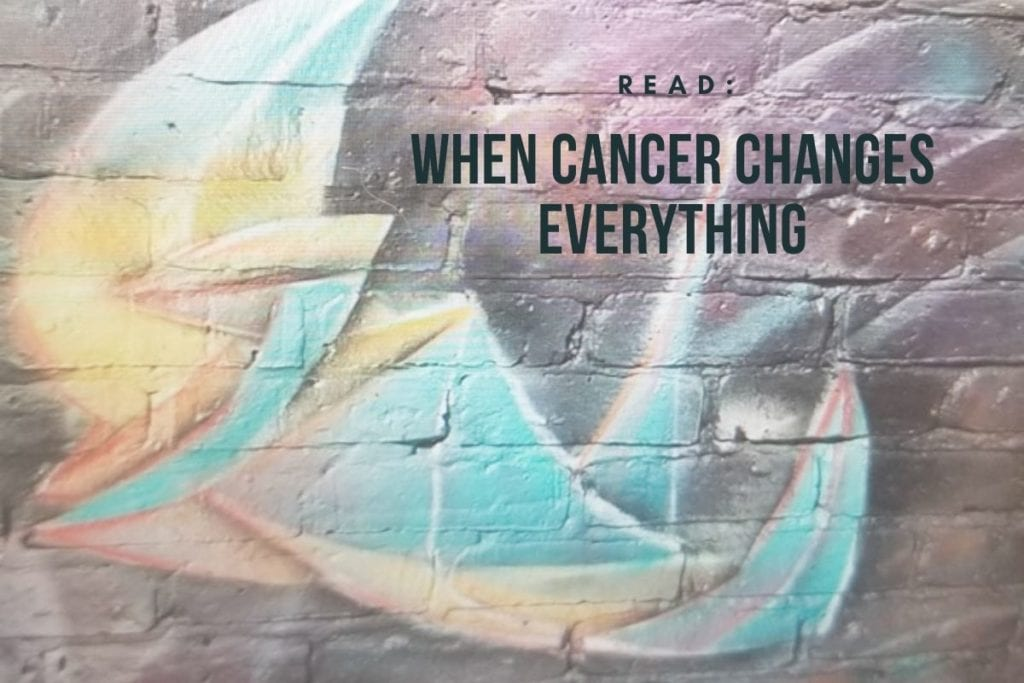 when cancer changes everything
