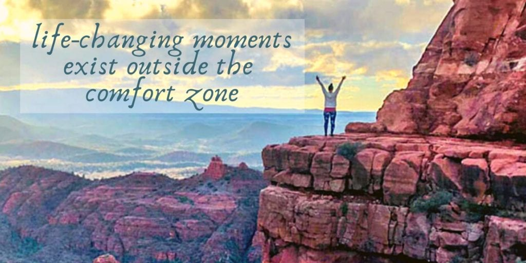 life-changing moments exist outside the comfort zone