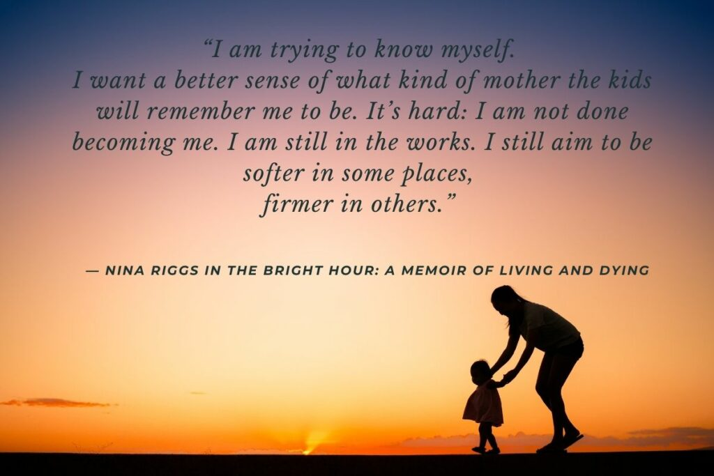 Quote from Nina Riggs in the Bright Hour: A Memoir of Living and Dying