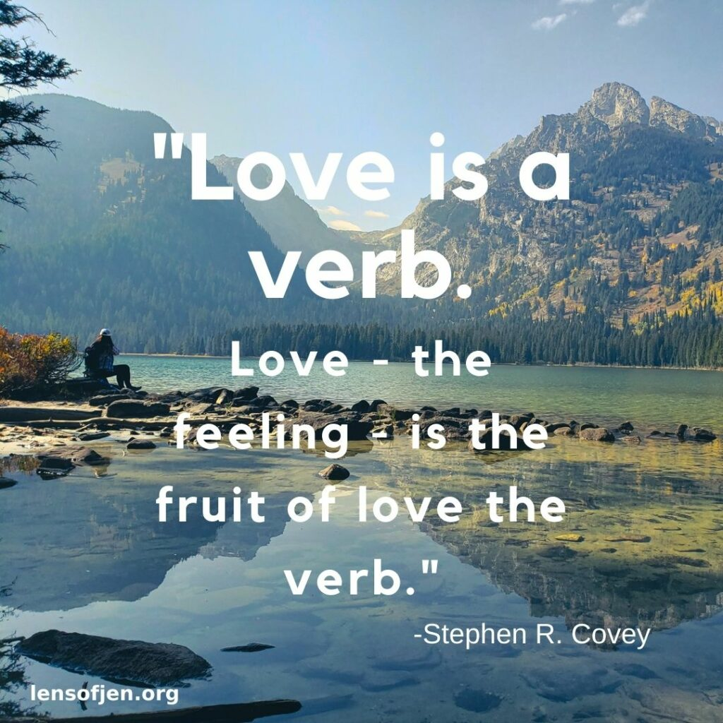 """""""Love is a verb. Love the feeling is a fruit of love the verb."""""""