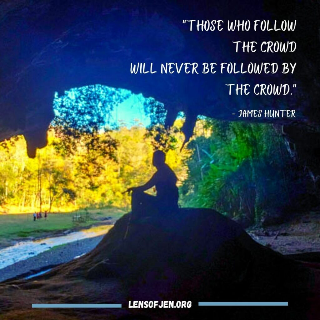 """""""Those who follow the crowd will never be followed by the crowd."""" Quote by James Hunger in the life-changing book the servant."""