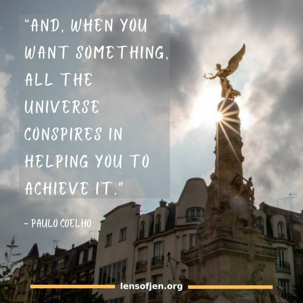 """""""And, when you want something, all the universe conspires in helping you to achieve it."""" ― Paulo Coelho in the alchemist a life-changing book"""